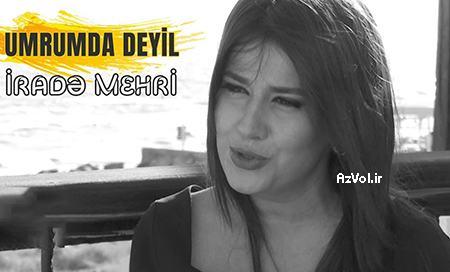 دانلود آهنگ ترکی جدید Irade Mehri به نام Umrumda Deyil